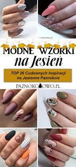 Najmodniejszy Manicure Na Jesien Top 26 Cudownych Inspiracji Na
