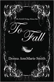 To Fall (The To Fall Trilogy) (Volume 1): Smith, Donna AnnMarie:  9780692365243: Amazon.com: Books