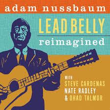 Adam Nussbaum - Lead Belly Reimagined - CD – Rough Trade