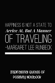 happiness is not a state to arrive at but a matter of traveling