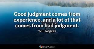 will rogers good judgment comes from experience and a