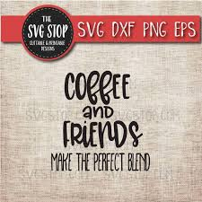 coffee and friends make the perfect blend svg cut file clipart