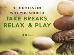 pause quotes on why you should take breaks relax and play