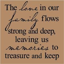 the love in our family flows strong and deep leaving us memories