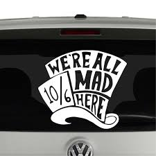 Mad Hatter We Re All Mad Here Alice In Wonderland Inspired Vinyl Decal Sticker Cosmic Frogs Vinyl