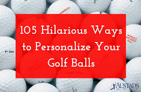 hilarious ways to personalize your golf balls austad s golf