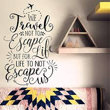 Amazon Com Wall Decal Wall Sticker Art Mural Home Decor Quote We Travel Not To Escape But For Life Life To Not Escape Us Home Kitchen