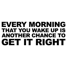 Every Morning That You Wake Up Is Another Chance To Get It Right Wall Words Vinyl