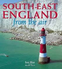 South-East England from the Air by Ian Hay, Hilary Ellis | Waterstones