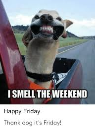 ismell the weekend happy friday thank