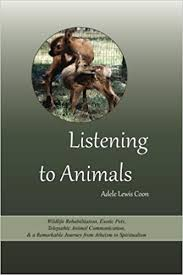 Listening to Animals: Wildlife Rehabilitation, Exotic Pets, Telepathic  Animal Communication, and a Remarkable Journey from Atheism to  Spiritualism: Coon, Adele Lewis: 9781511919074: Amazon.com: Books