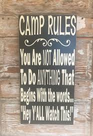 Camp Rules You Are Not Allowed To Do Anything That Begins With The Words Hey Y All Watch This Wood Sign