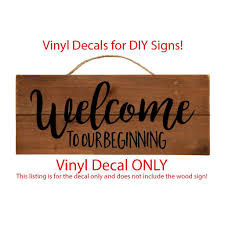Diy Wedding Sign Decal Only Welcome To Our Beginning Decal Sticker 29 Lucky Girl Decals