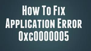 How to Fix Application Error 0xc0000005 - Troubleshooter
