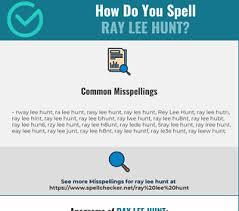 Correct spelling for Ray Lee Hunt [Infographic] | Spellchecker.net