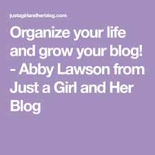 Organize your life and grow your blog! - Abby Lawson from Just a Girl and  Her Blog in 2020 | Abby lawson, Lawson, Just girl things