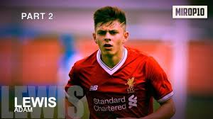 ADAM LEWIS ✭ LIVERPOOL ✭ THE CAPTAIN ✭ Skills & Goals ✭ 2018 ...