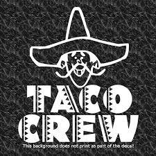 Taco Crew Vinyl Decal Sticker Humor Love Tacos Mexican Hispanic Food Burritos Taco Humor Humor Burritos