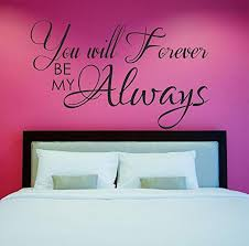 Amazon Com You Will Forever Be My Always Wall Decal 28 W By 17 H Master Bedroom Wall Decals Wedding Decals Bedroom Quotes Wedding Love Quotes Plus Free White Hello Door Decal Home