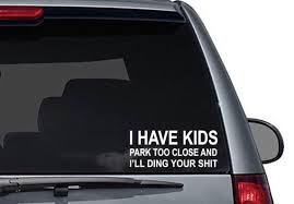 I Have Kids Park Too Close And Ill Ding Your Shit Funny Car Etsy
