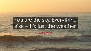 """pema chodron quote """"you are the sky everything else it s just"""
