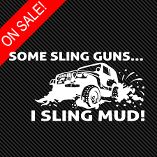 Mud Slinger Some Sling Guns I Sling Mud Window Decal Sumostickers Stickers Made Just For You Country Girls Messages Just Do It