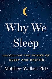 why we sleep unlocking the power of sleep and dreams by matthew