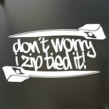 Funny Car Decal Sickers Don T Worry I Zip Tied It Funny Sticker Jdm Race Car Truck Window Decal Car Stickers Aliexpress