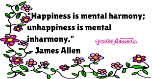 james allen quote happiness is mental harmony unhappiness
