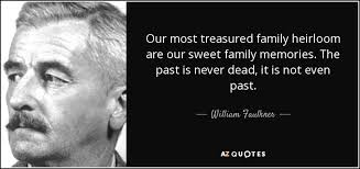 william faulkner quote our most treasured family heirloom are our