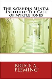 The Katahdin Mental Institute: The Case of Myrtle Jones: Fleming ...