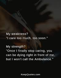 my weakness i care too much quotes life hurt movingonquotes