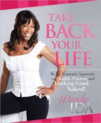 Take Back Your Life : My No Nonsense Approach to Health, Fitness and  Looking Good Naked! by Wendy Ida | NOOK Book (eBook) | Barnes & Noble®