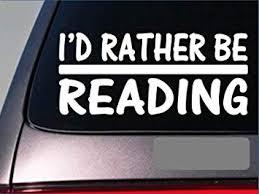Amazon Com Ez Stik I D Rather Be Readingh746 8 Inch Sticker Decal Library Librarian Books Automotive