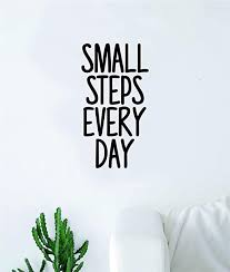 Amazon Com Small Steps Every Day Quote Wall Decal Quote Sticker Vinyl Art Home Decor Decoration Living Room Bedroom Inspirational Family Love House Beautiful Motivational Cute Good Vibes Adventure Recovery Home Kitchen