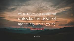 """gordon b hinckley quote """"we all know that education unlocks the"""