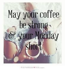 i need coffee on monday quotes quotesta