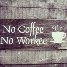 no coffee no workee picture quotes