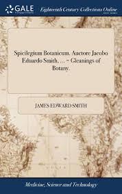 Spicilegium Botanicum. Auctore Jacobo Eduardo Smith, ... = Gleanings of  Botany.: Smith, James Edward: 9781385106358: Amazon.com: Books