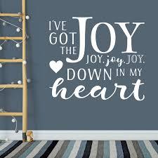 I Ve Got The Joy Joy Joy Joy Down In My Heart Vinyl Wall Decal