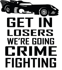 Batman Batmobile Get In Losers We Re Going Crime Fighting Funny Decal Sticker Free Shipping Super Hero Comics Www Sti Batman The Dark Knight Crime Funny Decals