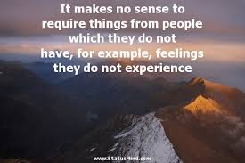 it makes no sense to require things from people com
