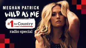 Wild As Me' Radio Special with Meghan Patrick! - Country 101.1