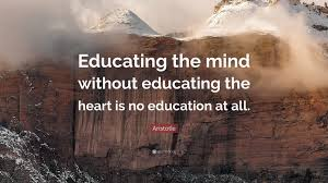 """aristotle quote """"educating the mind out educating the heart"""