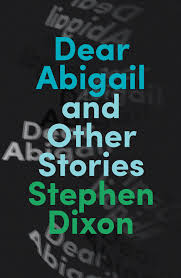 Dear Abigail and Other Stories PAPERBACK - Stephen Dixon : Small Press  Distribution