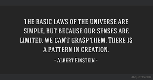 the basic laws of the universe are simple but because our senses