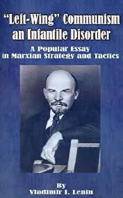 Left-Wing Communism, an Infantile Disorder: A Popular Essay in Marxian  Strategy and Tactics by Vladimir Lenin