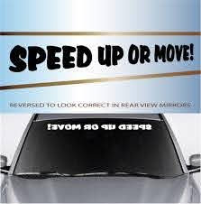 Speed Up Or Move Windshield Vinyl Decal Banner Topchoicedecals