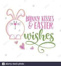 Bunny kisses and Easter wishes - Cute bunny saying. Funny ...