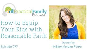 Episode 077 | How to Equip Your Kids with Reasonable Faith - Practical  Family